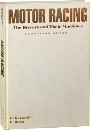 Motor Racing: The Drivers and Their Machines (First Edition). Giuseppe Guzzardi, Enzo Rizzo