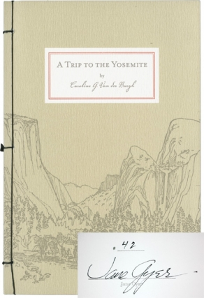 A Trip to the Yosemite (Limited Edition, signed by the illustrator). Caroline G. Van der Burgh,...