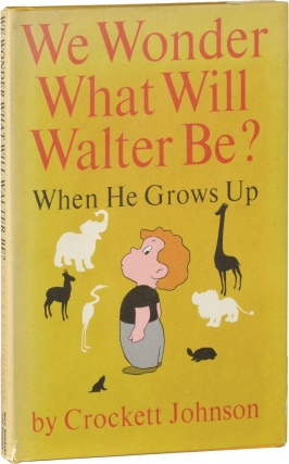 We Wonder What Will Walter Be When He Grows Up (First Edition). Crockett Johnson