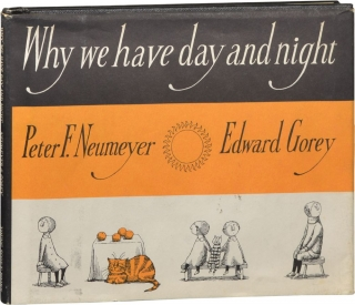 Why We Have Day And Night (First Edition). Edward Gorey, Peter F. Neumeyer