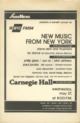 Soho News Presents a Benefit Concert for WNYC FM94: New Music from New York. Tim Page, Steve Reich, Philip Glass Musicians, Ad Hoc Rock, David van Tieghem, Jonathan Haas Harmonic Choir, Paul Alexander, Richard Munson, Kirk Nurock, Paul Jacobs, John Ashbery, Sun Ra, curator, performers.