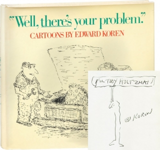 Well, There's Your Problem (First Edition, signed with a cartoon). Edward Koren