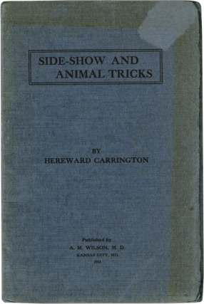 Side-Show and Animal Tricks: Tricks of the Side-Show Performer, Animal Tricks, Gambler's Tricks,...