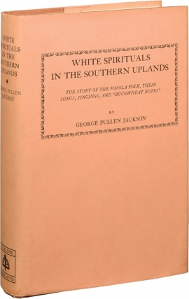 "White Spirituals in the Southern Uplands: The Story of the Fasola Folk, Their Songs, Singings, and ""Buckwheat Notes"" (Hardcover). George Pullen Jackson, Don Yoder, introduction."
