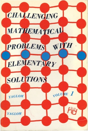 Challenging Mathematical Problems with Elementary Solutions, Volume One (First American Edition)....
