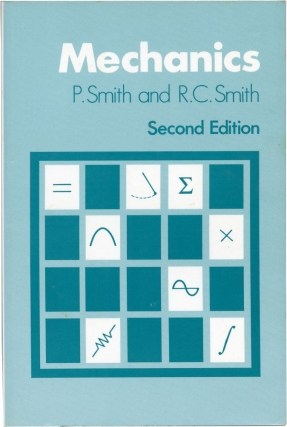 Mechanics: Second Edition (First UK Edition). P. Smith, R. C. Smith