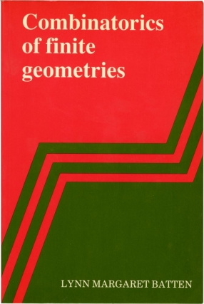 Combinatorics of Finite Geometrics (First UK Edition). Lynn Margaret Batten