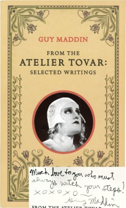 From the Atelier Tovar: Selected Writings (First Canadian Edition, signed). Guy Maddin