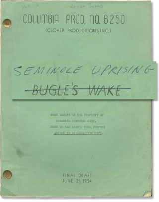 Seminole Uprising [Bugle's Wake] (Original screenplay for the 1955 film, editor Jerome Thom's working copy). Earl Bellamy, Curt Brandon, Robert E. Kent, director, novel, screenwriter.