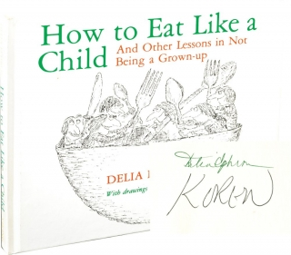 How to Eat Like a Child and Other Lessons in Not Being a Grownup (Signed First Edition). Delia...