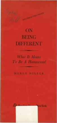 On Being Different: What It Means to Be a Homosexual (Uncorrected Proof). Merle Miller