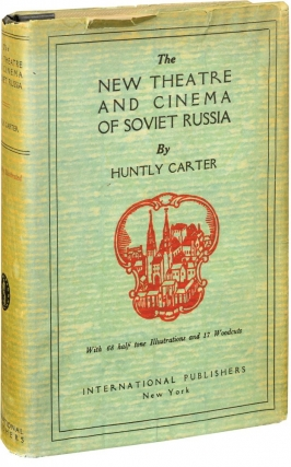 The New Theatre and Cinema of Soviet Russia (First Edition). Huntly Carter
