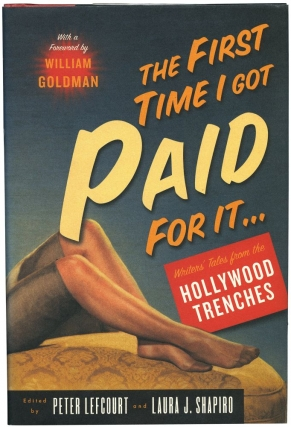 The First Time I Got Paid for It... Writer's Tales from the Hollywood Trenches (First Edition)....