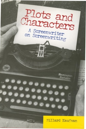 Plots and Characters: A Screenwriter on Screenwriting (First Edition). Millard Kaufman
