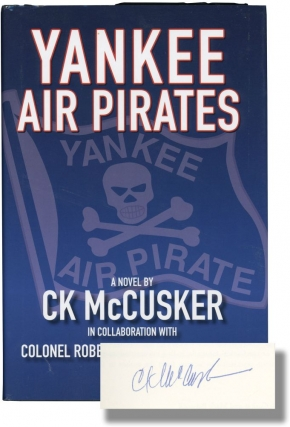 Yankee Air Pirates (Signed First Edition). C. K. in collaboration McCusker, Colonel Robert G....