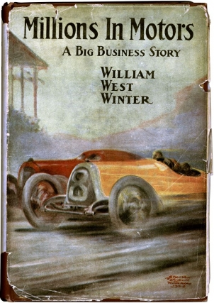 Millions In Motors (First Edition). William West Winter.
