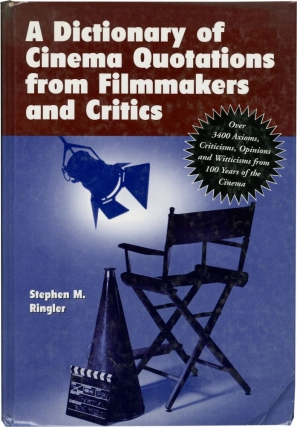A Dictionary of Cinema Quotations from Filmmakers and Critics (First Edition). Stephen M. Ringler