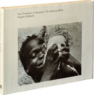 Few Comforts or Surprises: The Arkansas Delta (First Edition). Eugene Richards