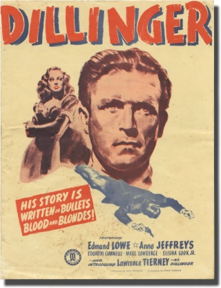 Dillinger (Original program for the 1945 film). Max Nosseck, Philip Yordan, Anne Jeffreys Edmund Lowe, Lawrence Tierney, Eduardo Ciannelli, director, screenwriter, starring.