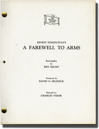 A Farewell to Arms (Original Screenplay for the 1957 film). Ernest Hemingway, John Huston Charles Vidor, Ben Hecht, Jennifer Jones Rock Hudson, Oskar Homolka, Vittorio De Sica, novel, director, screenwriter, starring.