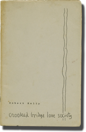 Crooked Bridge Love Society (Limited Edition, inscribed by the author). Robert Kelly