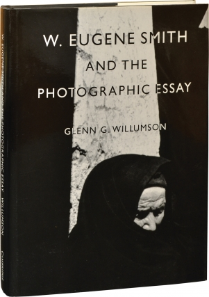 W. Eugene Smith and the Photographic Essay (First Edition). Glenn G. Willumson