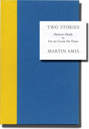 Two Stories: Denton's Death and Let Me Count the Times (Signed Limited Edition). Martin Amis
