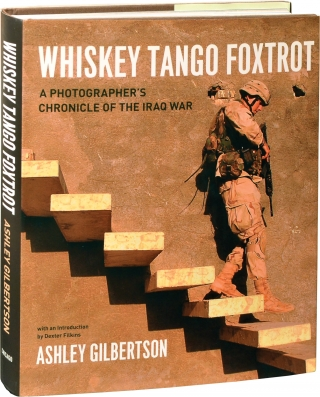 Whiskey Tango Foxtrot: A Photographer's Chronicle of the Iraq War (Signed First Edition). Ashley...
