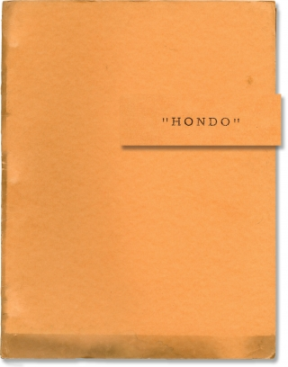 Hondo (Original screenplay for the 1953 film). John Farrow, Louis L'Amour, James Edward Grant, Geraldine Page John Wayne, James Arness, Ward Bond, director, story writer, screenwriter, starring.