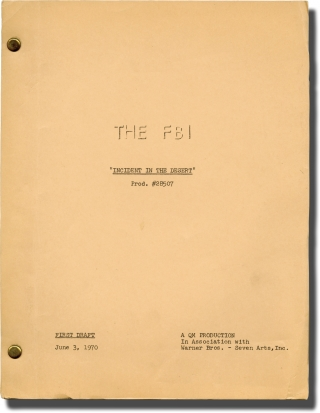 The FBI: Incident in the Desert (Original teleplay script for the 1970 television episode). Bernard McEveety, Quinn Martin, Mark Weingart, Philip Abbott Efrem Zimbalist Jr., Steve Inhat, William Reynolds, director, producer, screenwriter, starring.