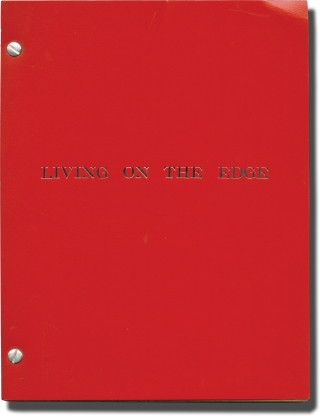Living on the Edge (Original screenplay for an unproduced film). John Gay, Jack Richardson,...