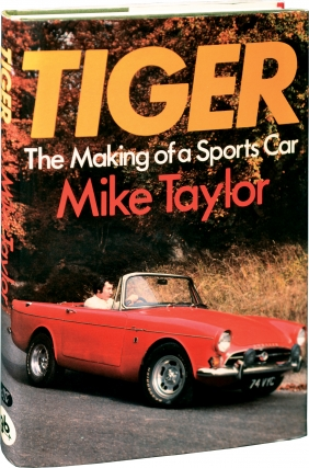 Tiger: The Making of a Sports Car (First UK Edition). Mike Taylor.