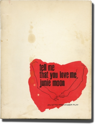 Tell Me That You Love Me, Junie Moon (Original screenplay for the 1970 film). Otto Preminger, Marjorie Kellogg, Ken Howard Liza Minnelli, Fred Williamson, producer director, novel screenwriter, starring.