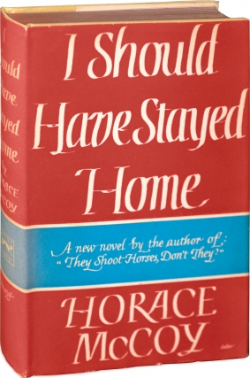 I Should Have Stayed Home (First Edition). Horace McCoy