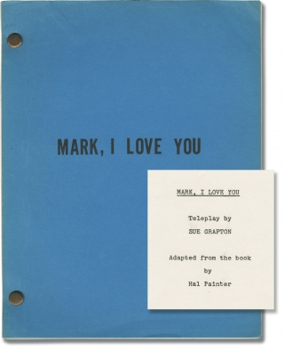 Mark, I Love You (Original screenplay for the 1980 film). Sue Grafton, Gunnar Hellstrom, Hal W....