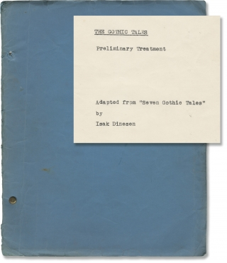 The Gothic Tales (Original treatment for an unproduced film). Isak Dinesen, Robert Newman, short...