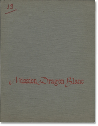 Mission Dragon Blanc (Original screenplay for an unproduced film). Pierre Gaspard-Huit,...