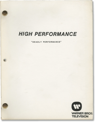 High Performance: Deadly Performance (Original screenplay for an unproduced television episode)....