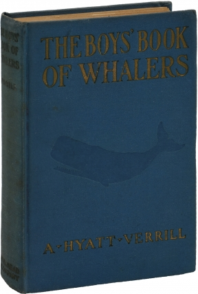 The Boy's Book of Whalers (First Edition). A. Hyatt Verrill