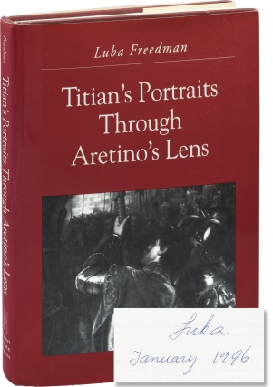 Titian's Portraits Through Aretino's Lens (Signed First Edition). Luba Freedman