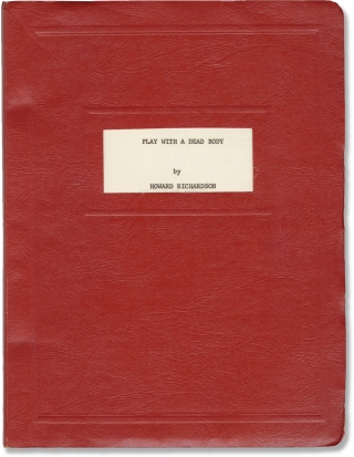 Play with a Dead Body (Original script for an unproduced play). Howard Richardson, playwright