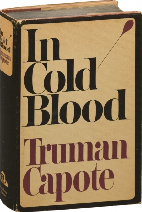 In Cold Blood: A True Account of a Multiple Murder and Its Consequences (First Edition). Truman...