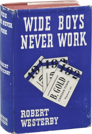 Wide Boys Never Work (First UK Edition). Robert Westerby