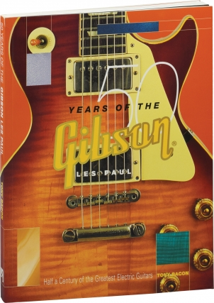 50 Years of the Gibson Les Paul (First Edition). Tony Bacon