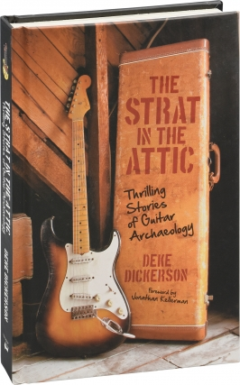 The Strat in the Attic (First Edition). Deke Dickerson, Jonathan Kellerman, foreword