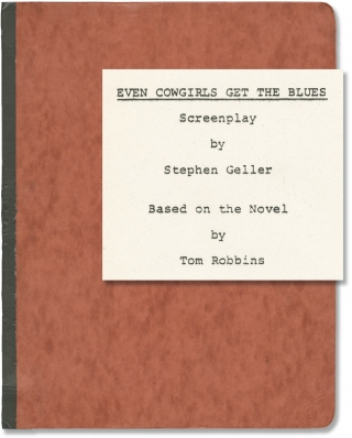 Even Cowgirls Get the Blues (Original screenplay for an unproduced film). Tom Robbins, Stephen...