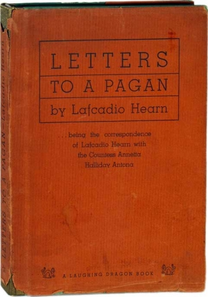Letters to a Pagan: Being the Correspondence of Lafcadio Hearn with the Countess Annetta Halliday Antona