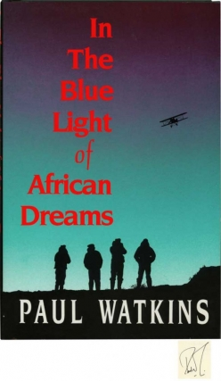 in the Blue Light Of African Dreams (First UK Edition, Signed). Paul Watkins